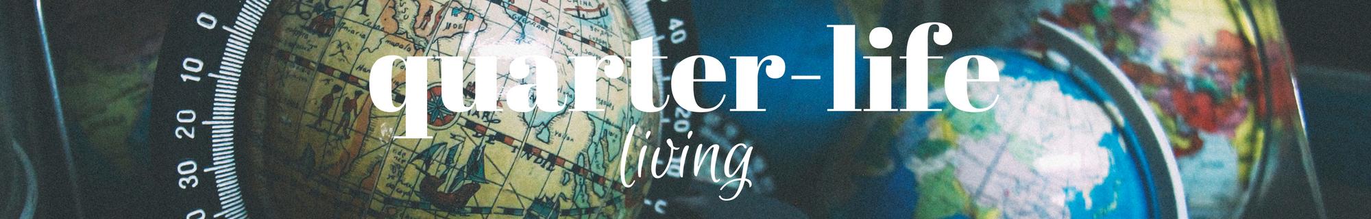 Quarter-Life Living